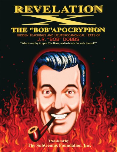 Compare Textbook Prices for Revelation X: The Bob Apocryphon, Hidden Teachings and Deuterocanonical Texts of J.R. Bob Dobbs Revised Edition ISBN 9781560259558 by SubGenius Foundation  Inc.