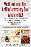 Mediterranean Diet, Anti inflammatory Diet, Alkaline Diet: The ultimate guide for weight loss, find out how to lose weight with 3 diets 3 Books in 1