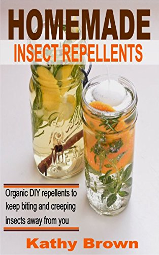 Homemade Insect Repellents: Organic DIY Repellents to Keep Biting and Creeping Insects Away From You