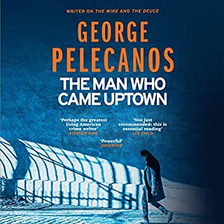 The Man Who Came Uptown                   By:                                                                                                                                 George Pelecanos                               Narrated by:                                                                                                                                 James Shippy                      Length: 7 hrs and 1 min     2 ratings     Overall 4.0