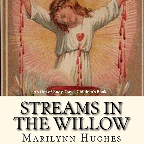 Streams in the Willow: The Story of One Family's Transformation from Original Sin audiobook cover art