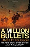 A Million Bullets - The Real Story of the British Army in Afghanistan