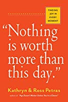 Nothing Is Worth More Than This Day: Finding Joy in Every Moment