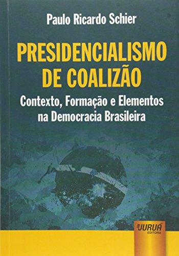 Presidencialismo de Coalizão - Contexto, Formação e Elementos na Democracia Brasileira