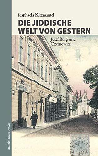 Die jiddische Welt von gestern: Josef Burg und Czernowitz