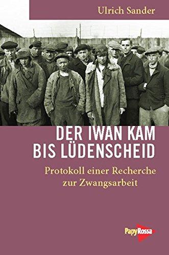 Der Iwan kam bis Lüdenscheid: Protokoll einer Recherche zur Zwangsarbeit (Neue Kleine Bibliothek)