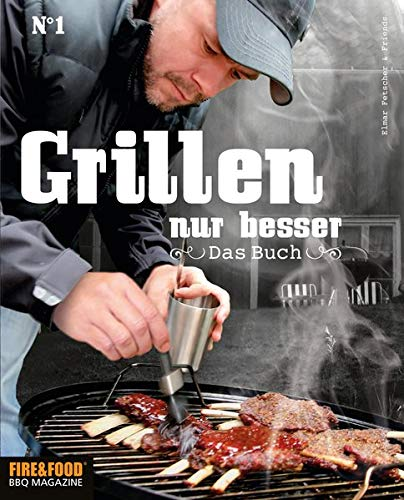 Grillen, nur besser - Das Buch N°1: Elmar Fetscher & Friends: Fire & Food - Das Buch No. 1