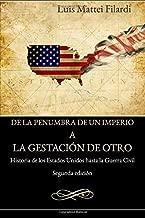 De la penumbra de un imperio a la gestacion de otro: Historia de los Estados Unidos hasta la Guerra Civil (Spanish Edition)