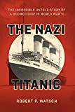 Download The Nazi Titanic: The Incredible Untold Story of a Doomed Ship in World War II PDF