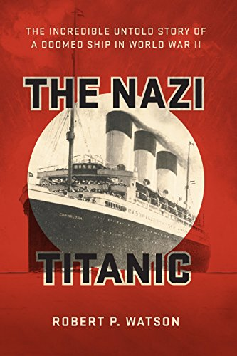 The Nazi Titanic: The Incredible Untold Story of a Doomed Ship in World War II Kindle Editon