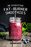 30 Effective Fat-Burner Smoothies: Kick-Start Your Metabolism with These Delicious Drinks