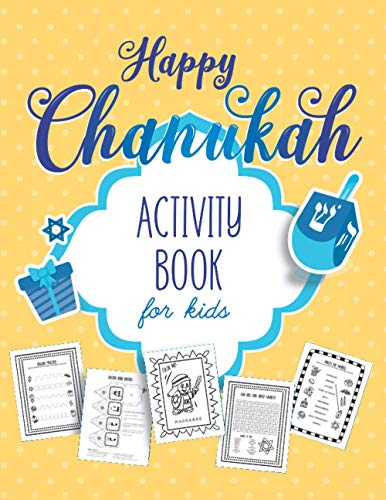 Happy Chanukah Activity Book For Kids: The Perfect Jewish Holiday Gift For Your Children and Grandchildren, Celebrate With Hanukkah Themed Activities ... Over 50 pages (Children's Judaism Books)