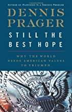 Still the Best Hope: Why the World Needs American Values to Triumph 1st (first) by Prager, Dennis (2012) Hardcover