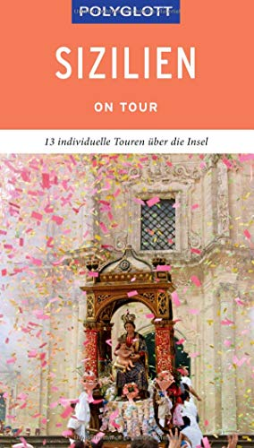 POLYGLOTT on tour Reiseführer Sizilien: Individuelle Touren über die Insel