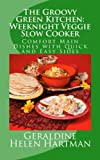 The Groovy Green Kitchen: Weeknight Veggie Slow Cooker: Comfort Main Dishes with Quick and Easy Sides: Volume 1