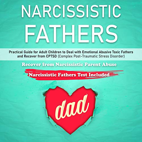Narcissistic Fathers: Practical Guide for Adult Children to Deal with Emotional Abusive Toxic Fathers and Recover from CPTSD  By  cover art
