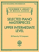Selected Piano Masterpieces: Upper Intermediate Level (Schirmer's Library of Musical Classics)