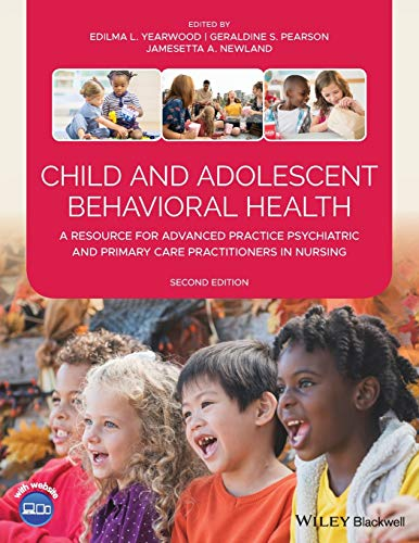 Child and Adolescent Behavioral Health: A Resource for Advanced Practice Psychiatric and Primary Car