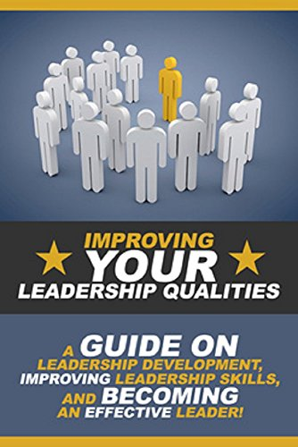 Amazon Com Improving Your Leadership Qualities A Guide On Leadership Development Improving Leadership Skills And Becoming An Effective Leader Ebook Robinson Ben Kindle Store