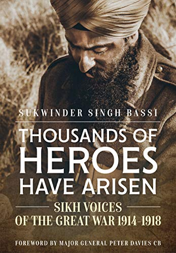 Thousands of Heroes Have Arisen: Sikh Voices of the Great War 1914-1918