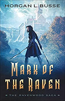 Mark of the Raven (The Ravenwood Saga Book #1) by [Morgan L. Busse]
