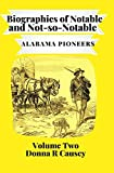 Biographies of Notable and Not-so-Notable Alabama Pioneers Volume II (Kindle Edition)