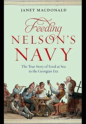 Feeding Nelson's Navy: The True Story of Food at Sea in the Georgian Era by Janet Macdonald(2014-07-19)