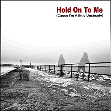 Hold on to Me (Cause I'm a Little Unsteady)