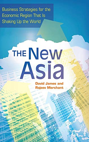 The New Asia: Business Strategies for the Economic Region That Is Shaking Up the World