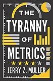 The Tyranny of Metrics - Princeton University Press - 06/02/2018