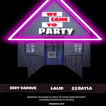 We Came to Party (feat. 88bayla & Lalid)