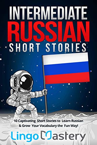 Intermediate Russian Short Stories: 10 Captivating Short Stories to Learn Russian & Grow Your Vocabulary the Fun Way! (Intermediate Russian Stories) (English Edition)
