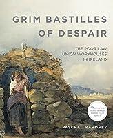 Grim Bastilles of Despair: The Poor Law Union Workhouses in Ireland (Famine Folios)