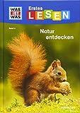 WAS IST WAS Erstes Lesen Band 4. Natur entdecken: Wer räumt den Waldboden auf? Welche Kletterkünstler gibt es im Gebirge? Warum sind Pflanzen so wichtig?