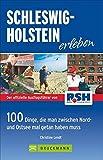 Schleswig Holstein erleben: 100Dinge, die man zwischen Nord- und Ostsee getan haben muss - Die besten Ausflugstipps von Radio RSH mit der Familie am Wochenende oder in den Ferien; inkl. Ostseeküste