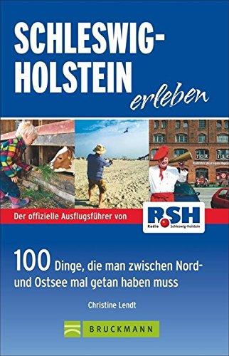 Schleswig-Holstein erleben: 100Dinge, die man zwischen Nord- und Ostsee getan haben muss: 100 Dinge, die man zwischen Nord- und Ostsee mal getan haben muss