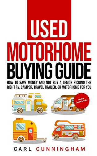 Used Motorhome Buying Guide: How to Save Money and Not Buy a Lemon - Picking the Right RV, Camper, Travel Trailer, or Motorhome for You by [Carl Cunningham]