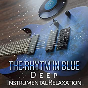 The Rhytm in Blue: Deep Instrumental Relaxation – Cool Evening Blues, Party Music, Relaxing Blues Guitar Songs, Funky Chilled Background, New Blues Music