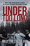 Under Too Long: Bombs, Drugs, Untaxed Alcohol, Terrorism, And The Undercover Agents Who Brought It All Down