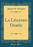 La Légende Dorée (Classic Reprint) - Forgotten Books - 29/07/2018