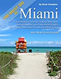 Top 100 Miami Travel Tips: Outdoor Adventures, Festival Calendar, Local Food, Historical Sights, Non-Touristy Places, Must Do with Kids, Where to Shop (New Miami Travel Guide!)