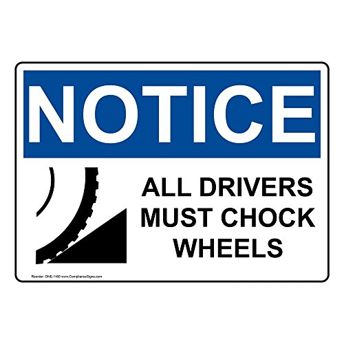 Notice All Drivers Must Chock Wheels OSHA Safety Sign, 14x10 in. Aluminum for Transportation by ComplianceSigns