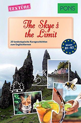 PONS Kurzgeschichten: The Skye's the Limit: 20 landestypische Kurzgeschichten zum Englischlernen (B1/B2) (PONS Landestypische Kurzgeschichten Book 8) (English Edition)