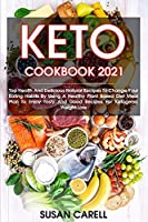 Keto Cookbook 2021: Top Health And Delicious Natural Recipes To Change Your Eating Habits By Using A Healthy Plant Based Diet Meal Plan To Enjoy Tasty And Good Recipes For Ketogenic Weight Loss.