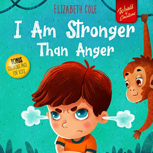 I Am Stronger Than Anger: Picture Book About Anger Management And Dealing With Kids Emotions And Feelings (Preschool Feelings Book, Self-Regulation Skills) (World of Kids Emotions)