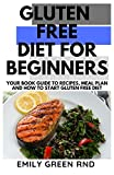 GLUTEN FREE DIET FOR BEGINNERS: Your book guide to recipes meal plan and how to start gluten free diet