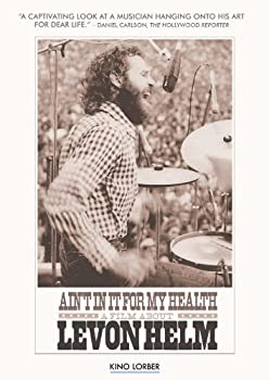 Ain t In It For My Health  A Film About Levon Helm
