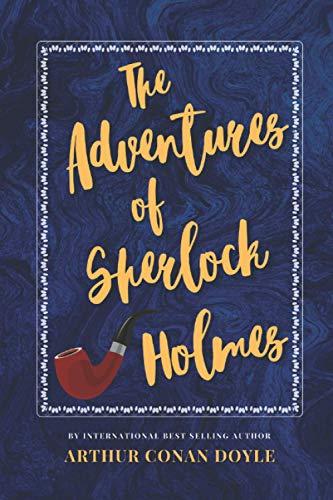 The Adventures of Sherlock Holmes: The Classic, Bestselling Arthur Conan Doyle Novel (Arthur Conan Doyle Classics)