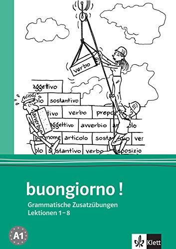 buongiorno! Neuausgabe, Grammatische Zusatzübungen zum Lehrbuch, Lektionen 1-8 (Buongiorno! / Italienisch für Anfänger, Band 1)