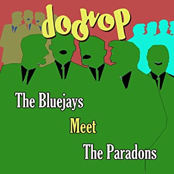 The Bluejays Meet the Paradons Doo Wop